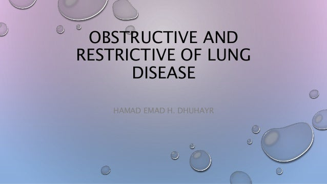 OBSTRUCTIVE AND RESTRICTIVE OF LUNG DISEASE HAMAD EMAD H. DHUHAYR