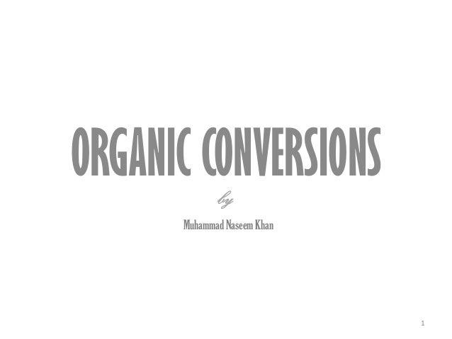 ORGANIC CONVERSIONS Muhammad Naseem Khan 1 by