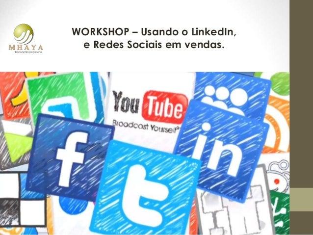 WORKSHOP – Usando o LinkedIn, e Redes Sociais em vendas.