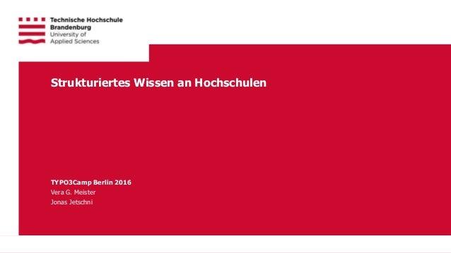 1Technische Hochschule Brandenburg · University of Applied Sciences TYPO3Camp Berlin 2016 Vera G. Meister Jonas Jetschni S...