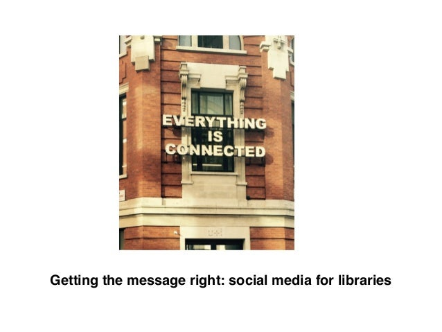 Getting the message right: social media for libraries