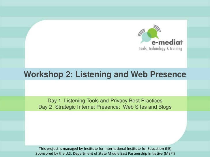 Workshop 2: Listening and Web Presence<br />Day 1: Listening Tools and Privacy Best PracticesDay 2: Strategic Internet Pre...