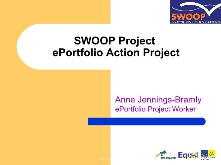 SWOOP Project  ePortfolio Action Project Anne Jennings-Bramly  ePortfolio Project Worker