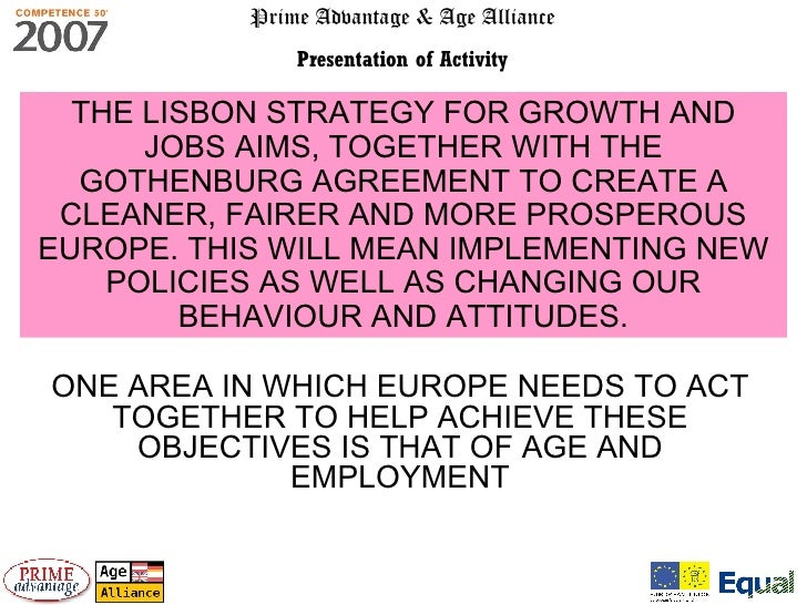 Prime Advantage & Age Alliance Presentation of Activity THE LISBON STRATEGY FOR GROWTH AND JOBS AIMS, TOGETHER WITH THE GO...