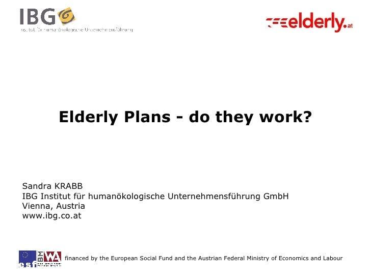 Elderly Plans - do they work? Sandra KRABB IBG Institut für humanökologische Unternehmensführung GmbH Vienna, Austria www....