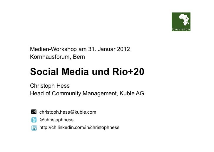 Medien-Workshop am 31. Januar 2012Kornhausforum, BernSocial Media und Rio+20Christoph HessHead of Community Management, Ku...