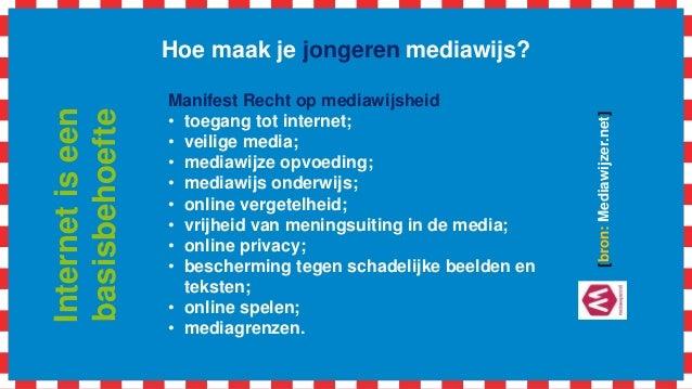 Hoe maak je jongeren mediawijs? Manifest Recht op mediawijsheid • toegang tot internet; • veilige media; • mediawijze opvo...