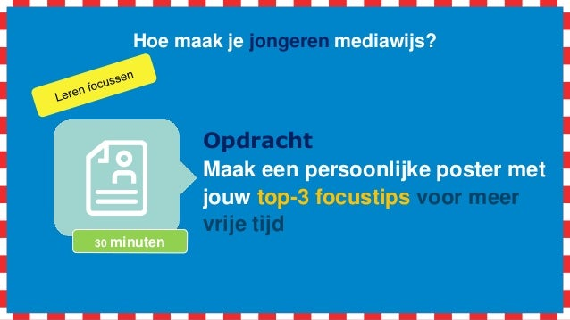Hoe maak je jongeren mediawijs? Opdracht Maak een persoonlijke poster met jouw top-3 focustips voor meer vrije tijd 30 min...