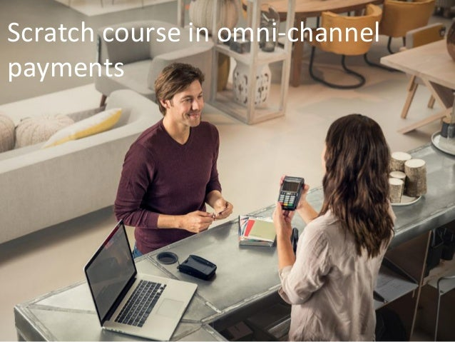 Scratch course in omni-channel payments
