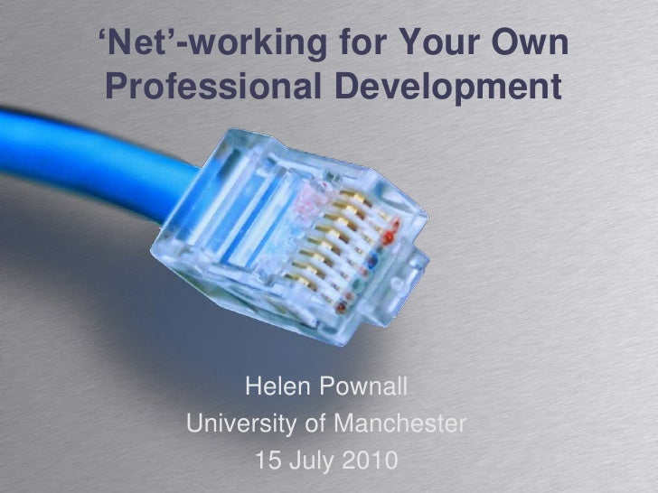'Net'-working for Your Own Professional Development<br />Helen Pownall<br />University of Manchester<br />15 July 2010<br />