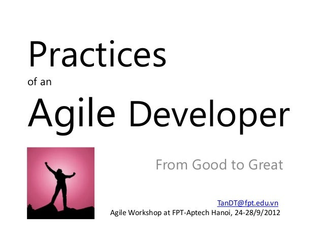 Practicesof anAgile Developer                    From Good to Great                                      TanDT@fpt.edu.vn ...