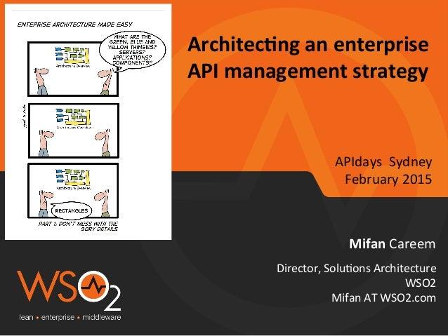 Architec(ng  an  enterprise   API  management  strategy   Mifan  Careem   Director,  Solu0ons  Archite...