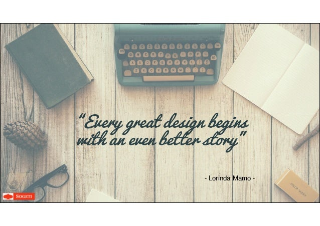 """Every great design begins""Every great design begins with an even better story"" - Lorinda Mamo -"