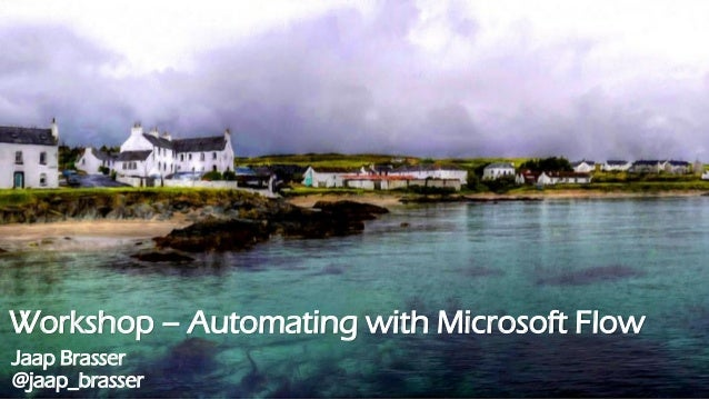 Workshop – Automating with Microsoft Flow Jaap Brasser @jaap_brasser