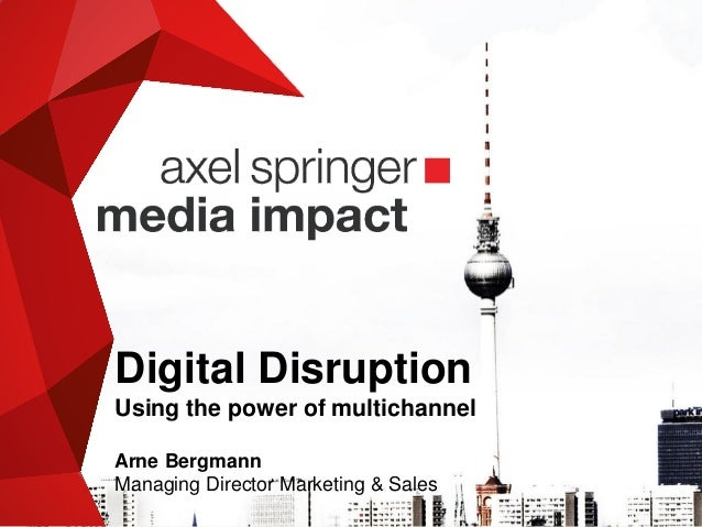 Digital Disruption Using the power of multichannel Arne Bergmann Managing Director Marketing & Sales