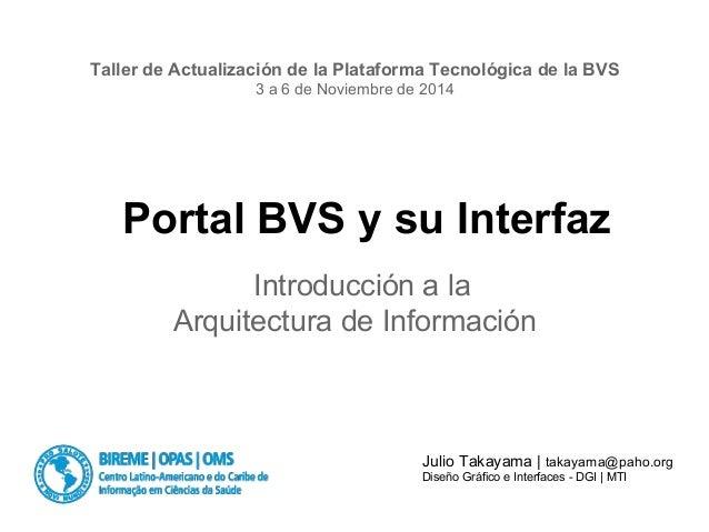 Taller de Actualización de la Plataforma Tecnológica de la BVS  3 a 6 de Noviembre de 2014  Portal BVS y su Interfaz  Intr...