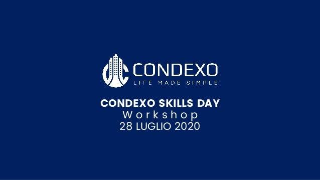 CONDEXO SKILLS DAY W o r k s h o p 28 LUGLIO 2020