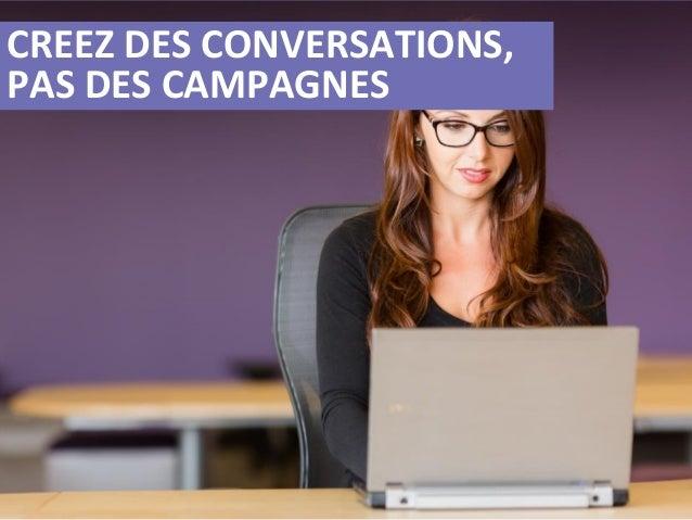 Creez Des Conversations, Pas Des Campagnes