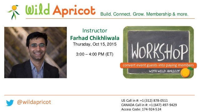 Instructor Farhad Chikhliwala Thursday, Oct 15, 2015 3:00 – 4:00 PM (ET) Build. Connect. Grow. Membership & more. US Call ...