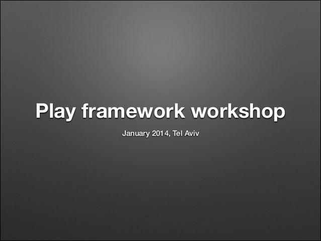 Play framework workshop January 2014, Tel Aviv