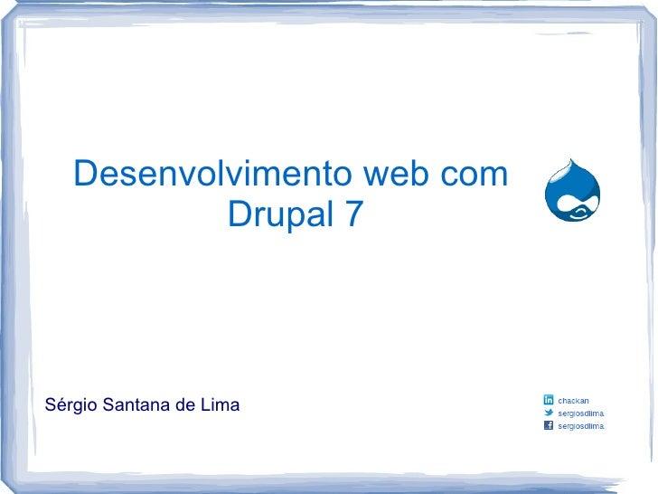 Desenvolvimento web com           Drupal 7Sérgio Santana de Lima