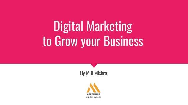 Digital Marketing to Grow your Business By Mili Mishra