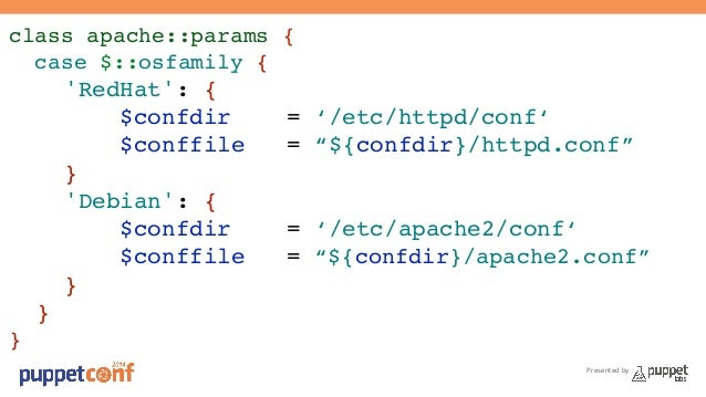 """Presented by  class apache::params {!  case $::osfamily {!  'RedHat': {!  $confdir = '/etc/httpd/conf'!  $conffile = """"${co..."""