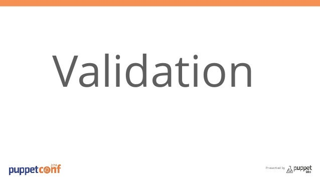 Presented by  Validation