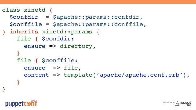 Presented by  class xinetd (!  $confdir = $apache::params::confdir,!  $conffile = $apache::params::conffile,!  ) inherits ...