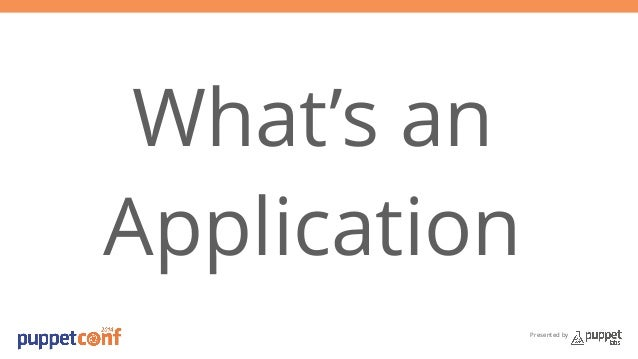 Presented by  What's an  Application