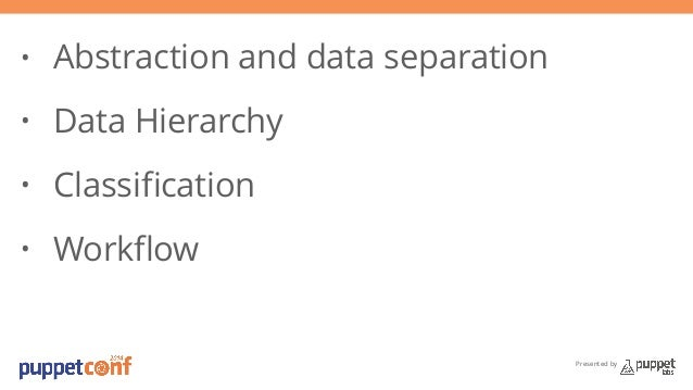 Presented by  • Abstraction and data separation  • Data Hierarchy  • Classification  • Workflow