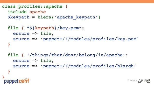 """Presented by  class profiles::apache {!  include apache!  $keypath = hiera('apache_keypath')!  !  file { """"${keypath}/key.p..."""