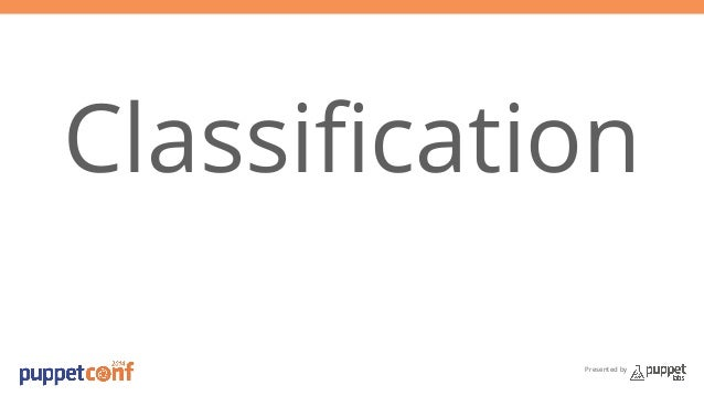 Classification  Presented by
