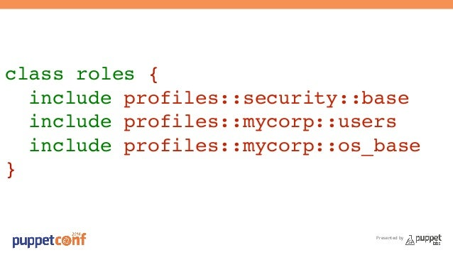 class roles {!  include profiles::security::base!  include profiles::mycorp::users!  include profiles::mycorp::os_base!  }...