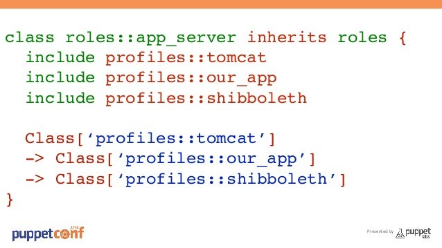 class roles::app_server inherits roles {!  include profiles::tomcat!  include profiles::our_app!  include profiles::shibbo...