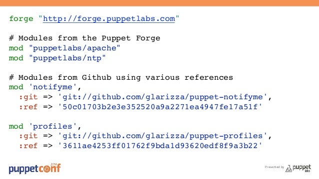 """forge """"http://forge.puppetlabs.com""""!  !  # Modules from the Puppet Forge!  mod """"puppetlabs/apache""""!  mod """"puppetlabs/ntp""""!..."""