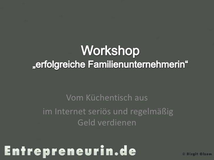 """Workshop """"erfolgreiche Familienunternehmerin""""<br />Vom Küchentisch aus<br /> im Internet seriös und regelmäßig Geld verdie..."""