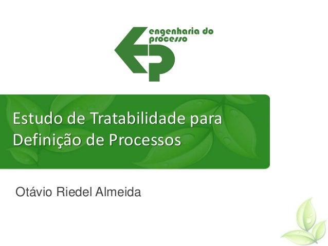 Estudo de Tratabilidade para Definição de Processos Otávio Riedel Almeida