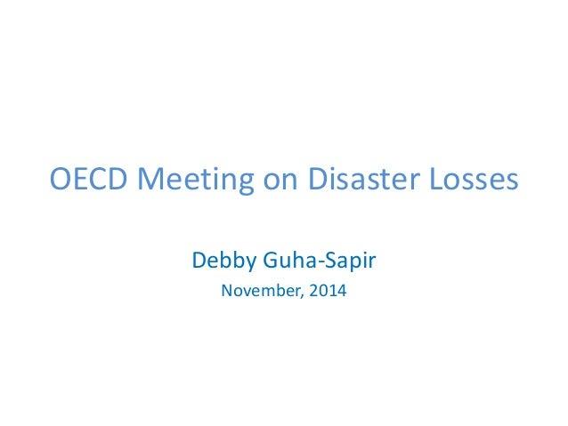 OECD Meeting on Disaster Losses Debby Guha-Sapir November, 2014