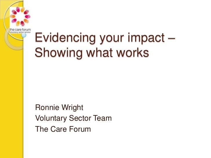 Evidencing your impact –Showing what works<br />Ronnie Wright<br />Voluntary Sector Team<br />The Care Forum<br />