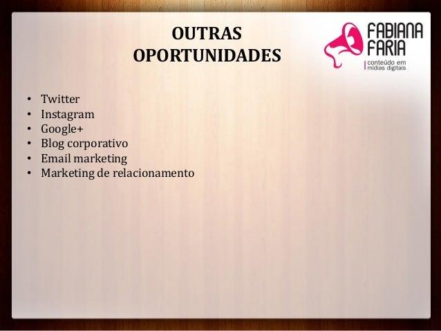 OUTRASOPORTUNIDADES• Twitter• Instagram• Google+• Blog corporativo• Email marketing• Marketing de relacionamento