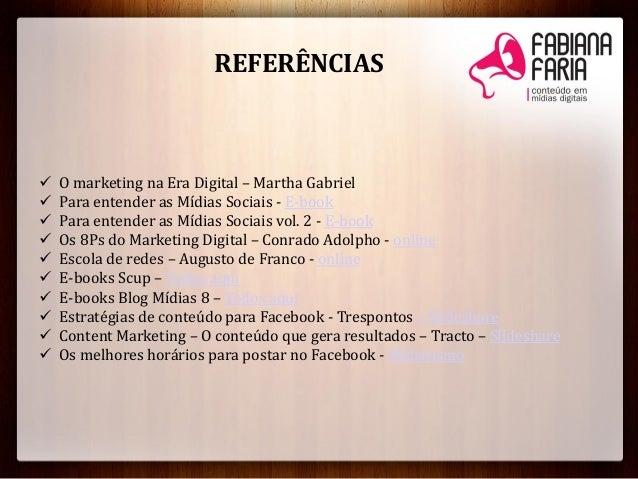 REFERÊNCIAS O marketing na Era Digital – Martha Gabriel Para entender as Mídias Sociais - E-book Para entender as Mídia...