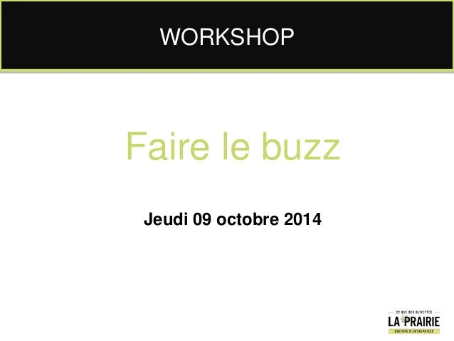 Faire le buzz Jeudi 09 octobre 2014 WORKSHOP