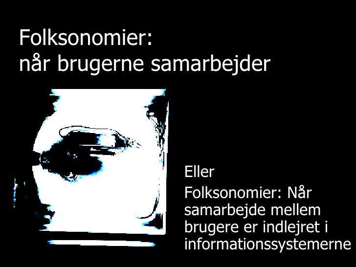 Folksonomier:  når brugerne samarbejder Eller Folksonomier: Når samarbejde mellem brugere er indlejret i informationssyste...