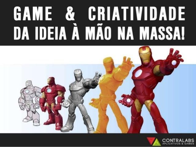 GAME & CRIATIVIDADE  Í  DA IDEIA A MAU NA MASSA!   u_ CONTRALABS APLICATIVOS 8. GAMES