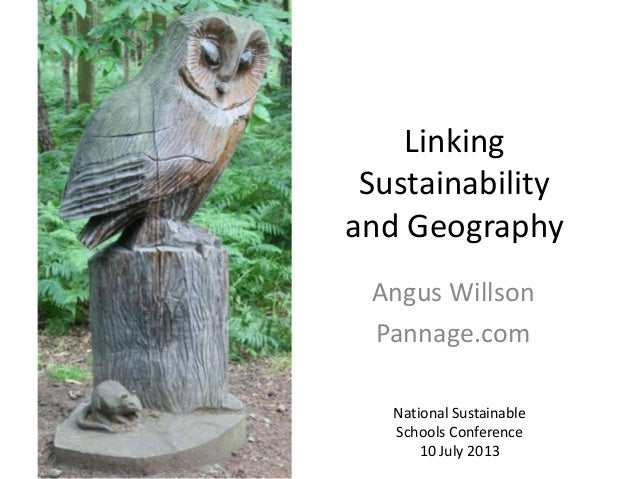 LinkingSustainabilityand GeographyAngus WillsonPannage.comNational SustainableSchools Conference10 July 2013