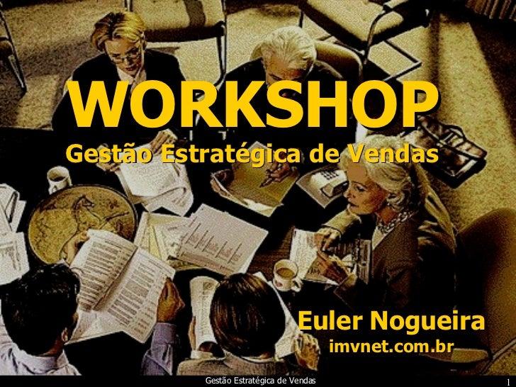WORKSHOP Euler Nogueira imvnet.com.br Gestão Estratégica de Vendas