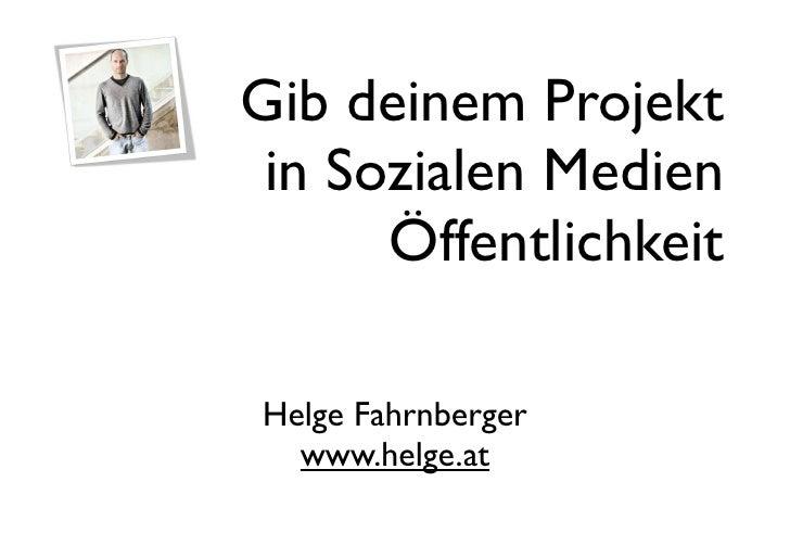 Gib deinem Projekt  in Sozialen Medien       Öffentlichkeit  Helge Fahrnberger   www.helge.at