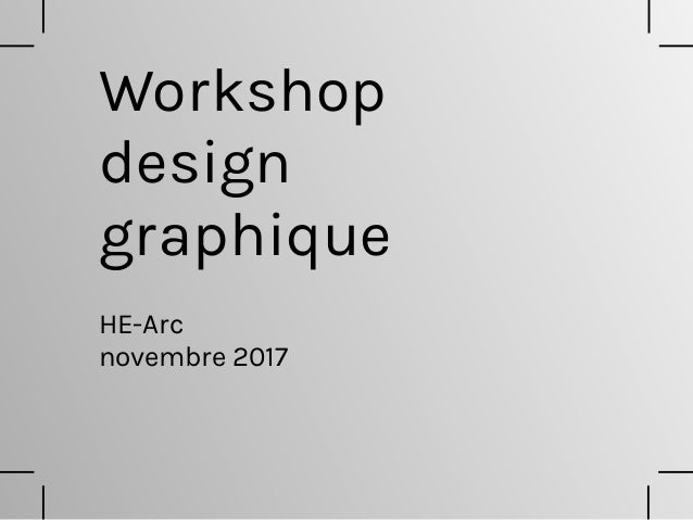 Workshop design graphique HE-Arc novembre 2017