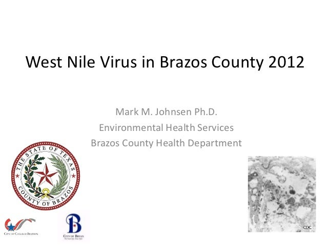 West Nile Virus in Brazos County 2012             Mark M. Johnsen Ph.D.          Environmental Health Services        Braz...